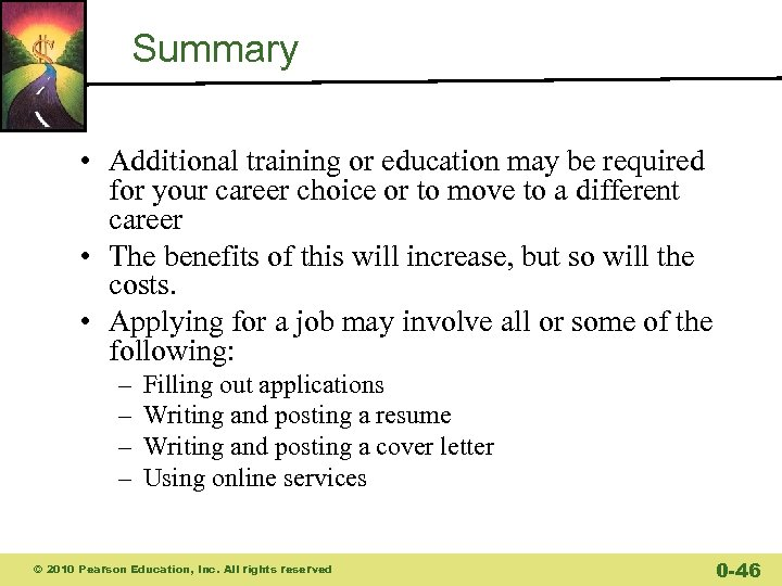 Summary • Additional training or education may be required for your career choice or