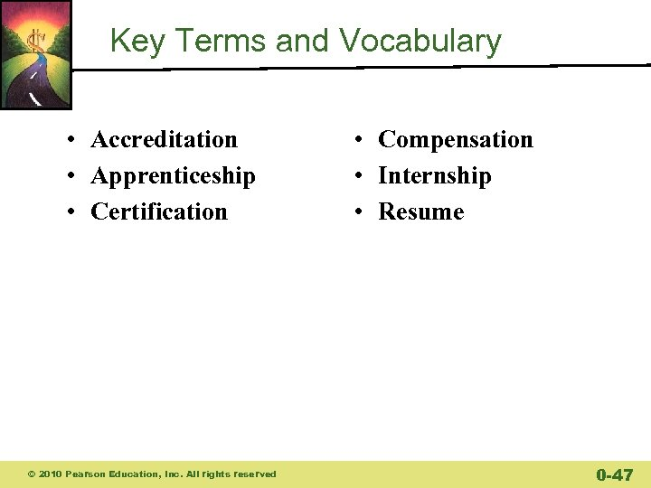 Key Terms and Vocabulary • Accreditation • Apprenticeship • Certification © 2010 Pearson Education,