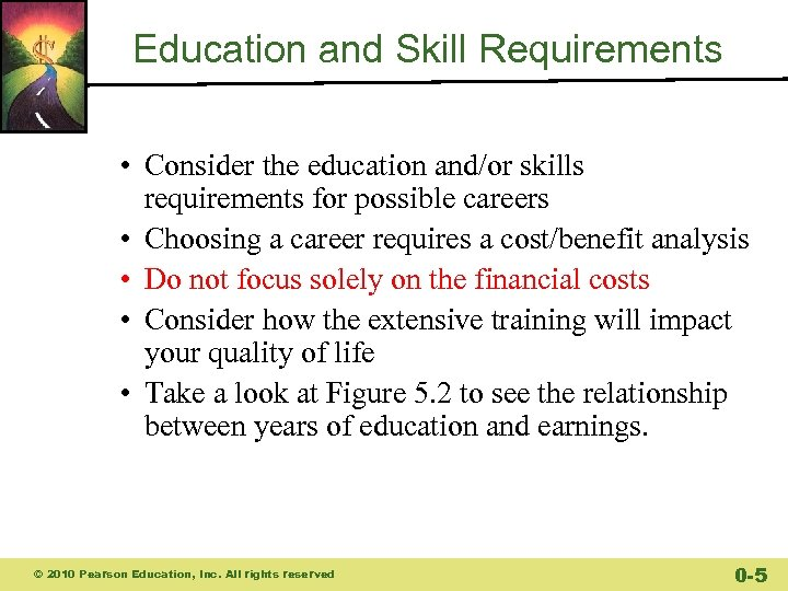Education and Skill Requirements • Consider the education and/or skills requirements for possible careers