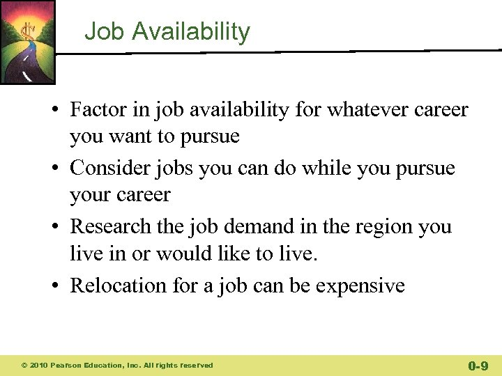 Job Availability • Factor in job availability for whatever career you want to pursue