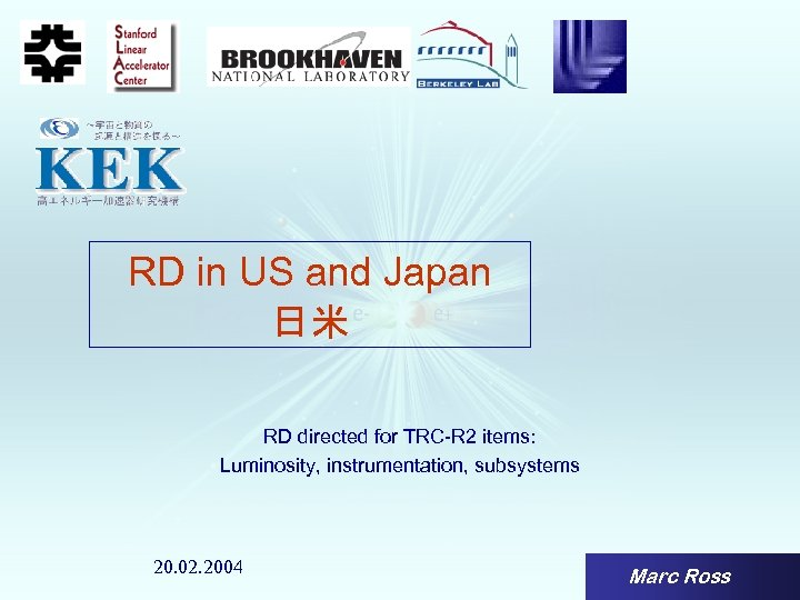 RD in US and Japan 日米 RD directed for TRC-R 2 items: Luminosity, instrumentation,