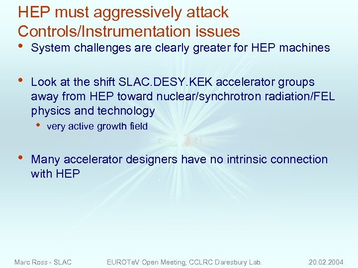 HEP must aggressively attack Controls/Instrumentation issues • System challenges are clearly greater for HEP