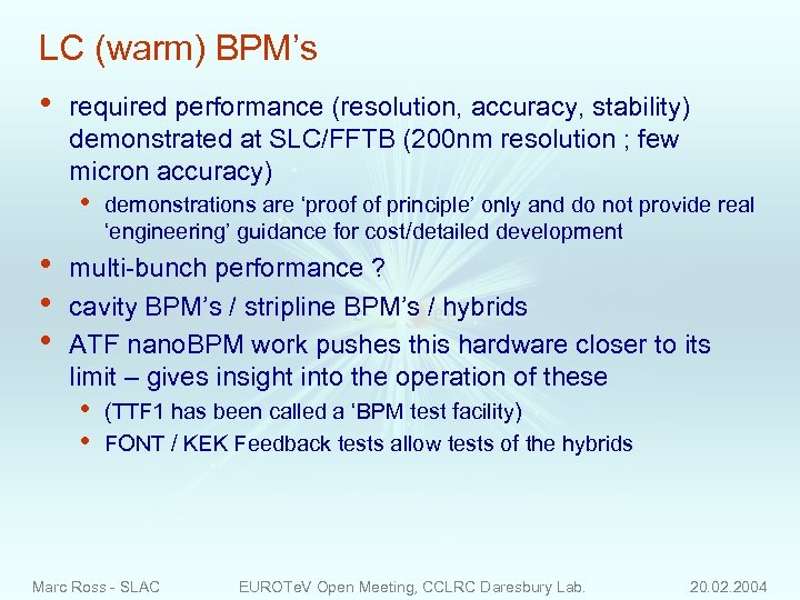 LC (warm) BPM's • required performance (resolution, accuracy, stability) demonstrated at SLC/FFTB (200 nm