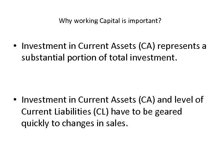 Why working Capital is important? • Investment in Current Assets (CA) represents a substantial