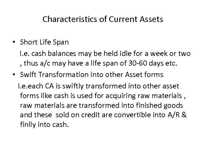 Characteristics of Current Assets • Short Life Span I. e. cash balances may be