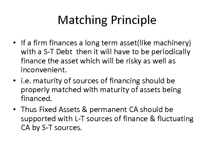 Matching Principle • If a firm finances a long term asset(like machinery) with a
