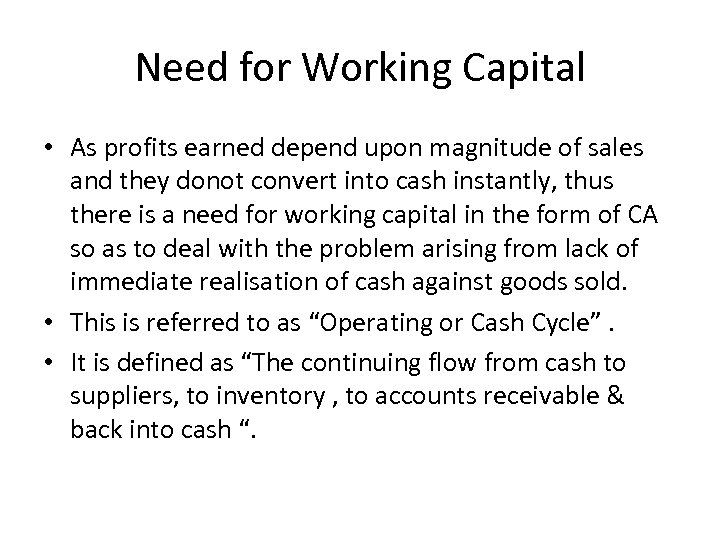Need for Working Capital • As profits earned depend upon magnitude of sales and