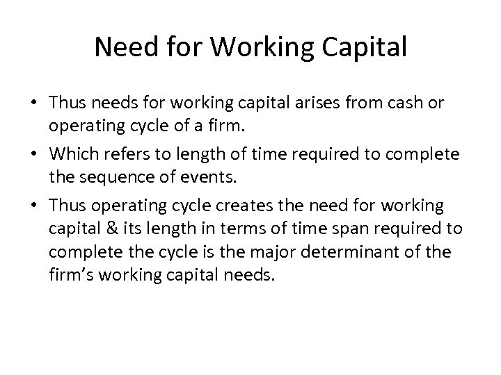Need for Working Capital • Thus needs for working capital arises from cash or