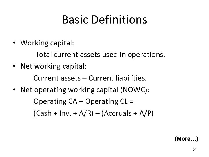 Basic Definitions • Working capital: Total current assets used in operations. • Net working