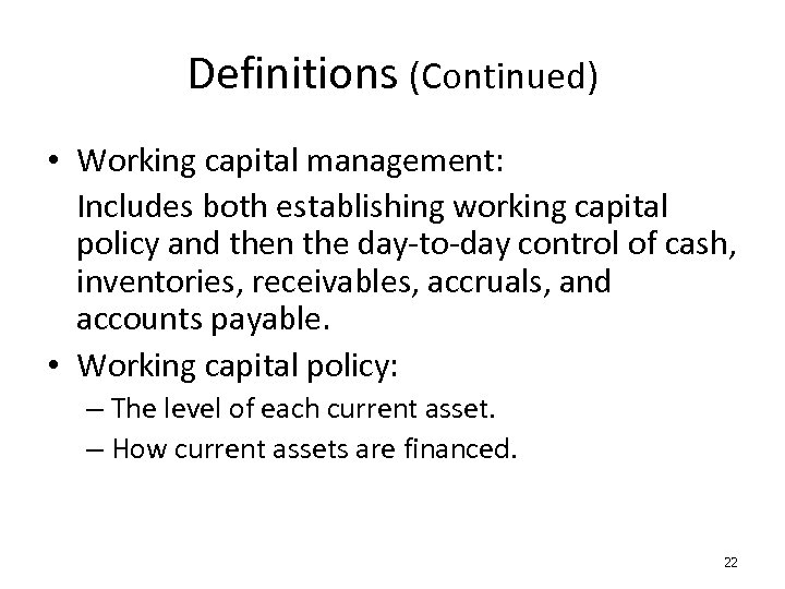 Definitions (Continued) • Working capital management: Includes both establishing working capital policy and then