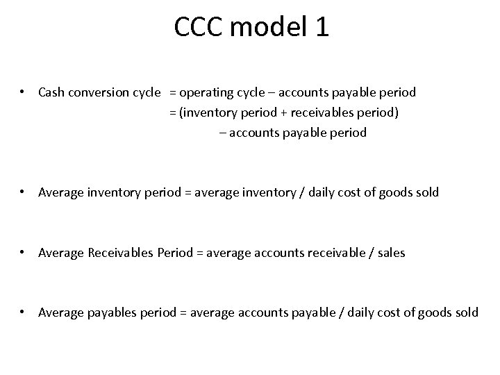 CCC model 1 • Cash conversion cycle = operating cycle – accounts payable period