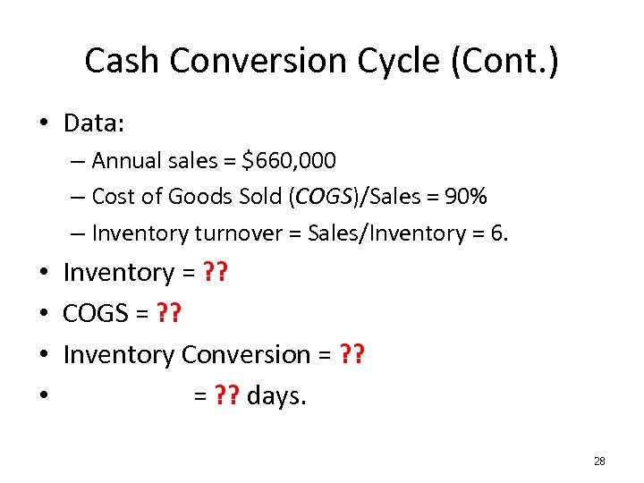 Cash Conversion Cycle (Cont. ) • Data: – Annual sales = $660, 000 –
