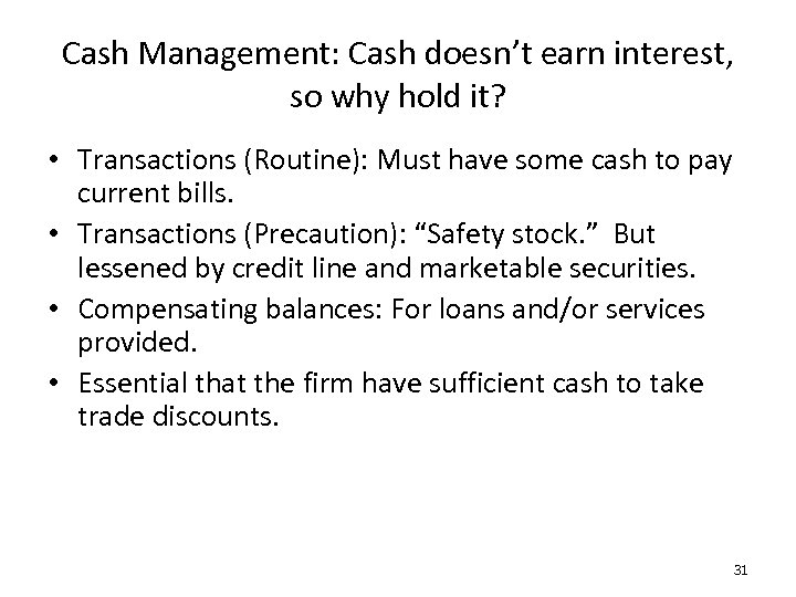 Cash Management: Cash doesn't earn interest, so why hold it? • Transactions (Routine): Must