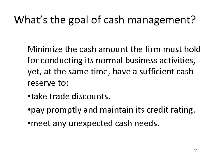 What's the goal of cash management? Minimize the cash amount the firm must hold