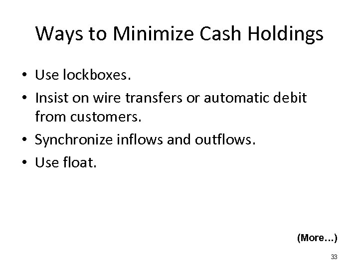 Ways to Minimize Cash Holdings • Use lockboxes. • Insist on wire transfers or