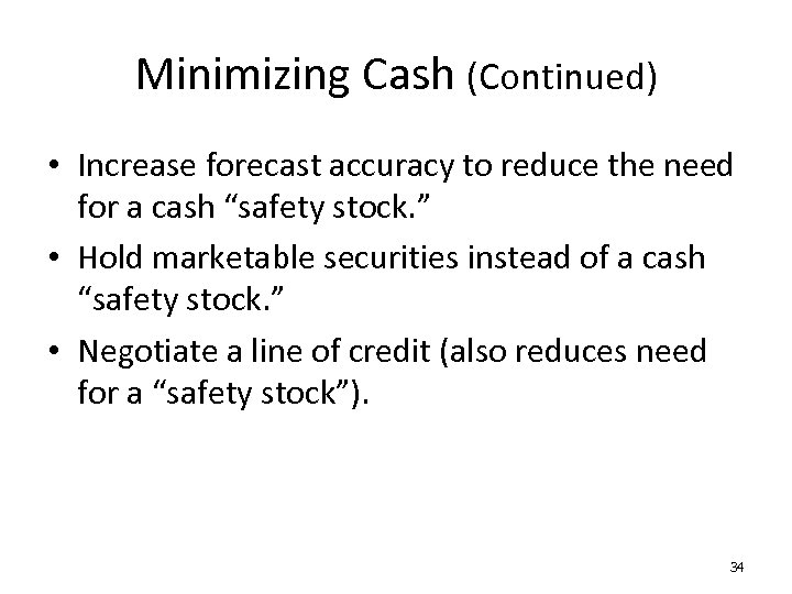 Minimizing Cash (Continued) • Increase forecast accuracy to reduce the need for a cash