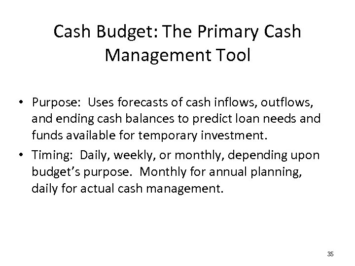 Cash Budget: The Primary Cash Management Tool • Purpose: Uses forecasts of cash inflows,
