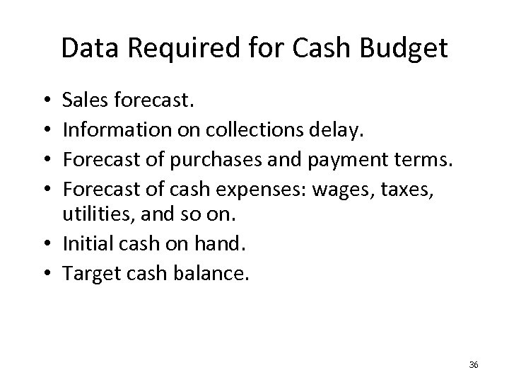 Data Required for Cash Budget Sales forecast. Information on collections delay. Forecast of purchases
