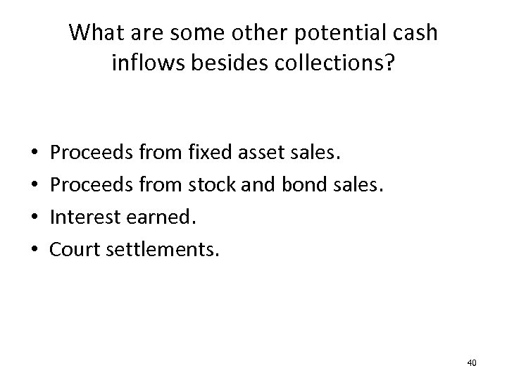 What are some other potential cash inflows besides collections? • • Proceeds from fixed