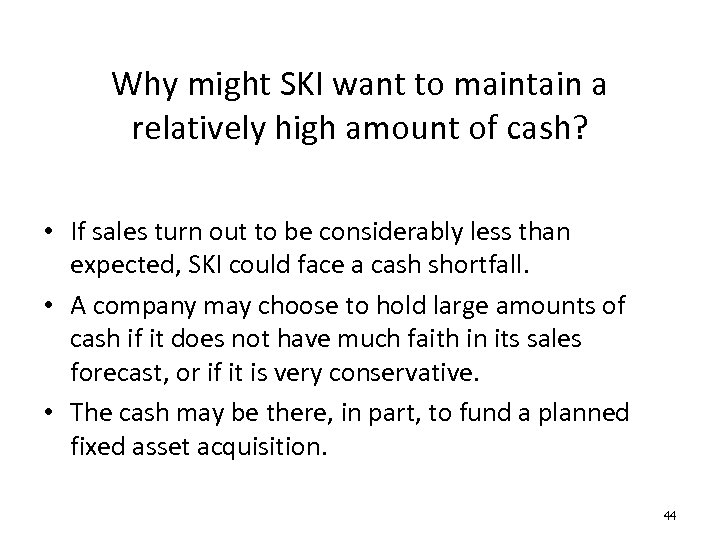 Why might SKI want to maintain a relatively high amount of cash? • If