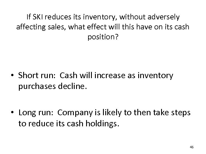 If SKI reduces its inventory, without adversely affecting sales, what effect will this have