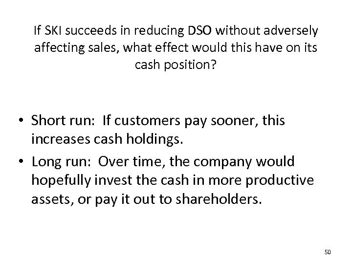If SKI succeeds in reducing DSO without adversely affecting sales, what effect would this