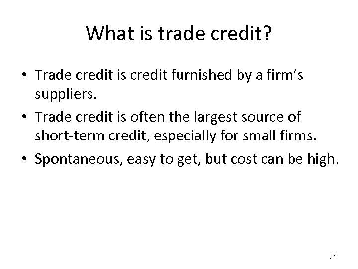 What is trade credit? • Trade credit is credit furnished by a firm's suppliers.