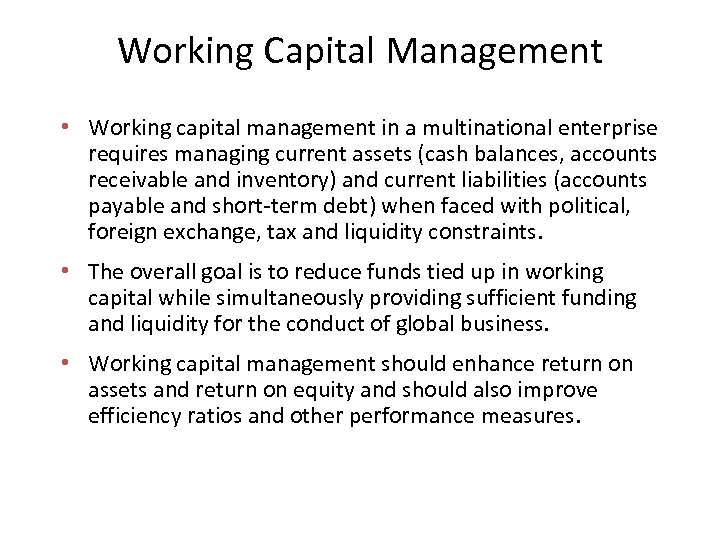 Working Capital Management • Working capital management in a multinational enterprise requires managing current