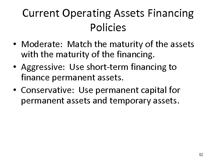 Current Operating Assets Financing Policies • Moderate: Match the maturity of the assets with