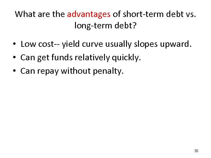 What are the advantages of short-term debt vs. long-term debt? • Low cost-- yield