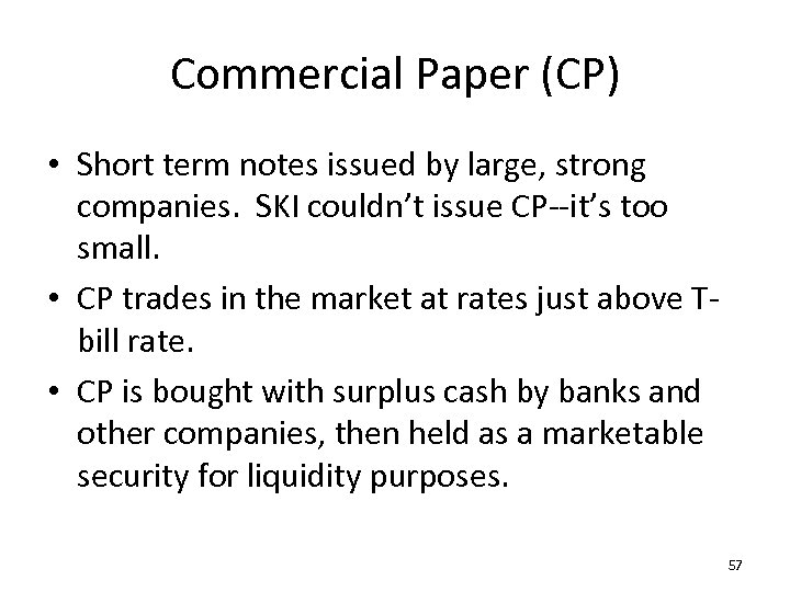 Commercial Paper (CP) • Short term notes issued by large, strong companies. SKI couldn't