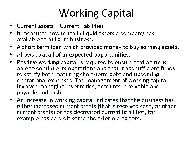Working Capital • Current assets – Current liabilities • It measures how much in