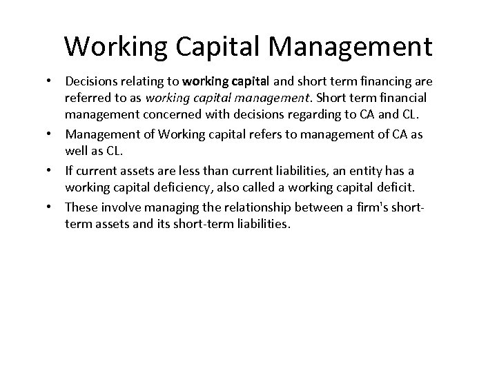 Working Capital Management • Decisions relating to working capital and short term financing are