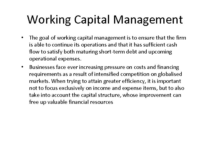 Working Capital Management • The goal of working capital management is to ensure that