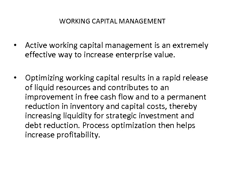 WORKING CAPITAL MANAGEMENT • Active working capital management is an extremely effective way to