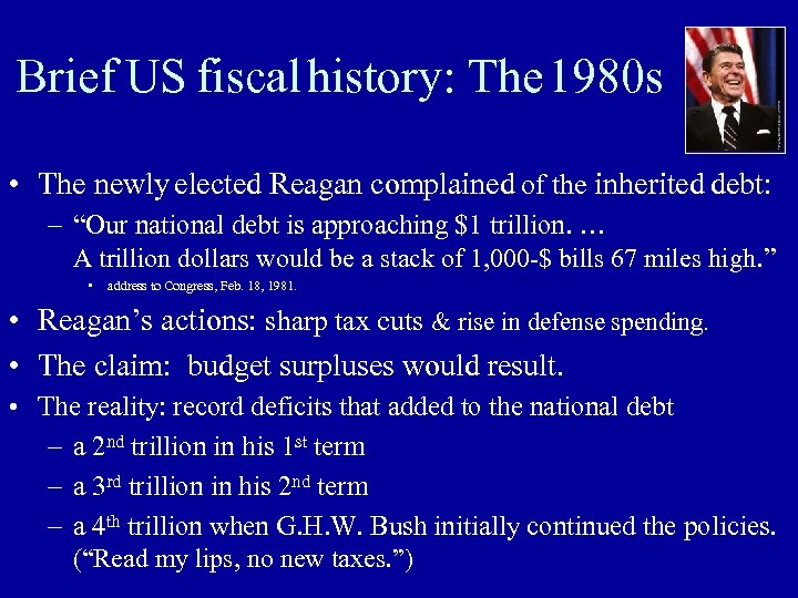 Brief US fiscal history: The 1980 s • The newly elected Reagan complained of