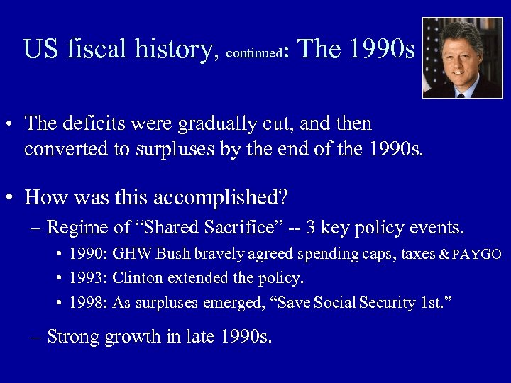 US fiscal history, continued: The 1990 s • The deficits were gradually cut, and
