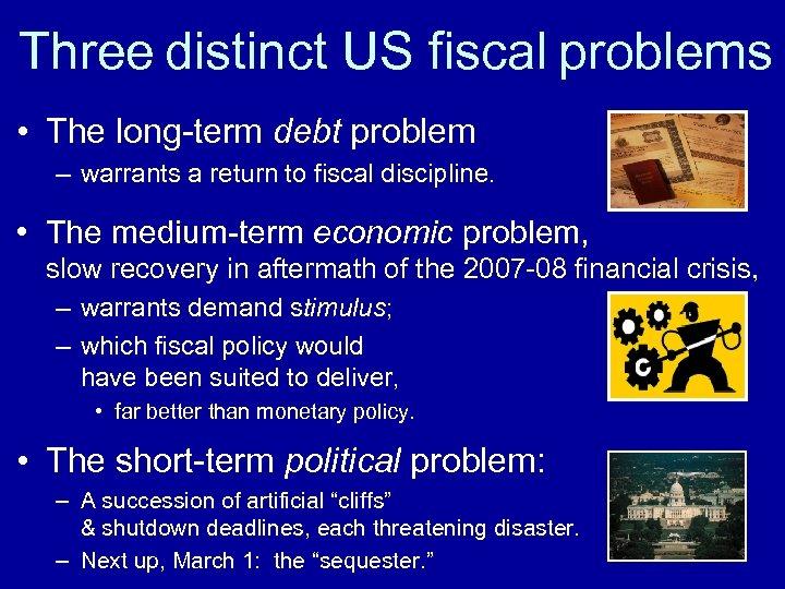 Three distinct US fiscal problems • The long-term debt problem – warrants a return