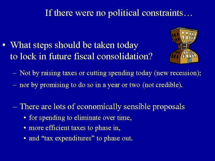 If there were no political constraints… • What steps should be taken today to