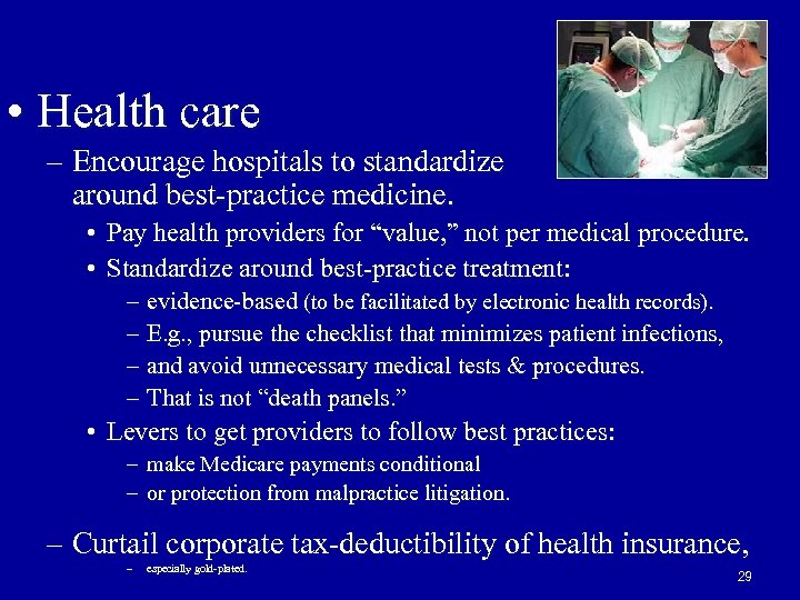 • Health care – Encourage hospitals to standardize around best-practice medicine. • Pay