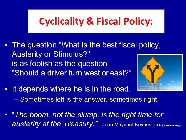 "Cyclicality & Fiscal Policy: • The question ""What is the best fiscal policy, Austerity"