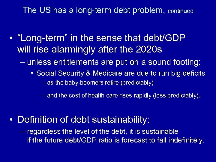 "The US has a long-term debt problem, continued • ""Long-term"" in the sense that"