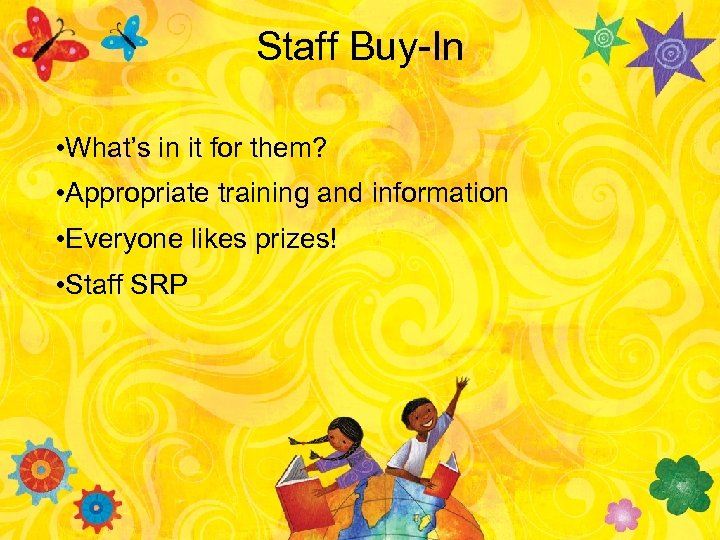 Staff Buy-In • What's in it for them? • Appropriate training and information •