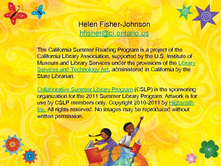 Helen Fisher-Johnson hfisher@ci. ontario. us The California Summer Reading Program is a project of