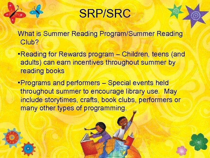 SRP/SRC What is Summer Reading Program/Summer Reading Club? • Reading for Rewards program –