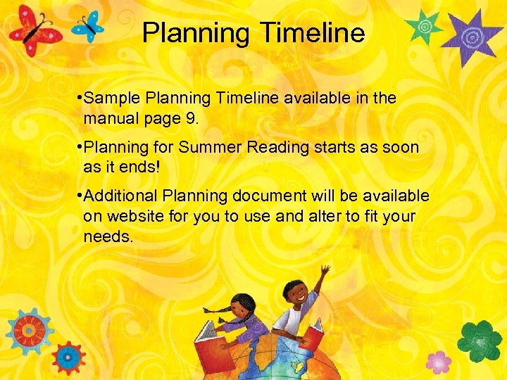 Planning Timeline • Sample Planning Timeline available in the manual page 9. • Planning