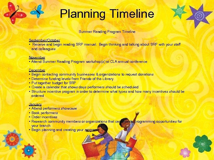 Planning Timeline Summer Reading Program Timeline September/October • Receive and begin reading SRP manual.