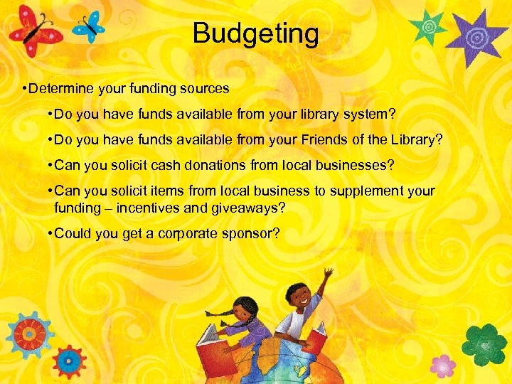 Budgeting • Determine your funding sources • Do you have funds available from your