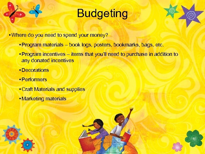 Budgeting • Where do you need to spend your money? • Program materials –