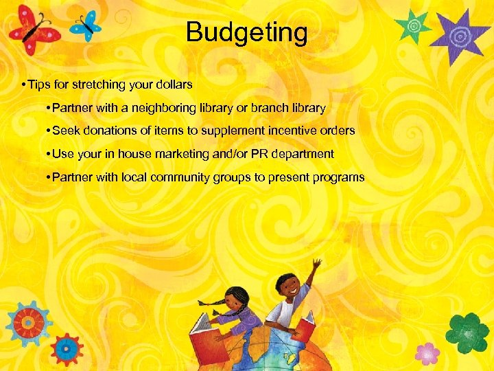 Budgeting • Tips for stretching your dollars • Partner with a neighboring library or